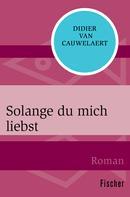 Didier van Cauwelaert: Solange du mich liebst