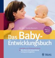 Das Baby-Entwicklungsbuch - Vom Baby zum Kindergartenkind - Wie Eltern die Entwicklung entspannt begleiten