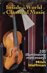Inside the World of Classical Music - 205 Illuminating Mini-Essays