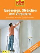 Selbst ist der Mann - Das Do-it-yourself-Magazin: Tapezieren, Streichen und Verputzen - Profiwissen für Heimwerker ★★★★