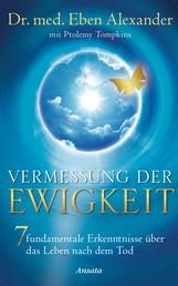Vermessung der Ewigkeit - 7 fundamentale Erkenntnisse über das Leben nach dem Tod