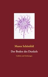 Der Boden des Dunkels - Gedichte und Zeichnungen