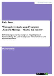 """Wirksamkeitsstudie zum Programm """"Samurai-Massage – Shiatsu für Kinder"""" - Entwicklung und Evaluierung von Fragebögen zur Untersuchung der Auswirkungen auf Stressverhalten und Selbstwirksamkeit"""