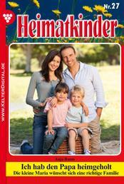 Heimatkinder 27 – Heimatroman - Ich hab den Papa heimgeholt
