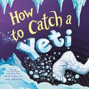 How to Catch a Yeti (Unabridged)