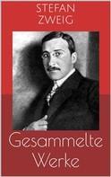 Stefan Zweig: Gesammelte Werke (Vollständige und illustrierte Ausgaben: Schachnovelle, Die Welt von Gestern, Rausch der Verwandlung u.v.m.)