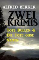 Alfred Bekker: Zwei Krimis: Tote Bullen & Die Tote ohne Namen ★★