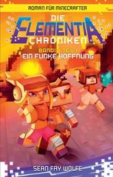 Die Elementia-Chroniken: Ein Funke Hoffnung - Roman für Minecrafter