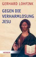 Gerhard Lohfink: Gegen die Verharmlosung Jesu ★★