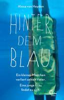 Alexa von Heyden: Hinter dem Blau ★★★★