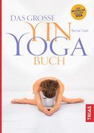 Bernie Clark: Das große Yin-Yoga-Buch ★★★★