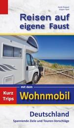 Reisen auf eigene Faust - Kurztrips mit dem Wohnmobil, Deutschland, Spannende Ziele und Touren-Vorschläge