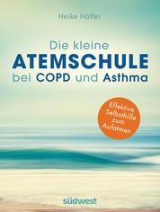 Die kleine Atemschule bei COPD und Asthma - Effektive Selbsthilfe zum Aufatmen