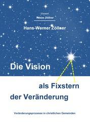 Die Vision als Fixstern der Veränderung - Veränderungsprozesse in christlichen Gemeinden