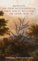 Johanna Schopenhauer: Ausflug an den Niederrhein und nach Belgien im Jahr 1828