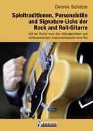Dennis Schütze: Spieltraditionen, Personalstile und Signature-Licks der Rock and Roll-Gitarre