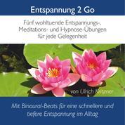 Entspannung 2 Go - Fünf wohltuende Entspannung-, Meditations- Und Hypnose-Übungen für jede Gelegenheit mit Binaural-Beats
