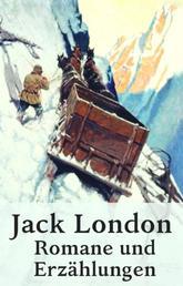 Jack London - Romane und Erzählungen - Der Seewolf, Lockruf des Goldes, Der Ruf der Wildnis, Wolfsblut, König Alkohol, Martin Eden, und viele mehr
