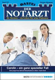Der Notarzt 337 - Arztroman - Carolin - ein ganz spezieller Fall