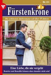 Fürstenkrone 131 – Adelsroman - Eine Liebe, die nie vergeht