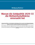 Wolfgang Waldner: Warum die Geldpolitik 1929-33 die Weltwirtschaftskrise verursacht hat