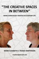 "Marie Elisabeth Franck Mortensen: ""The Creative Spaces in Between"""