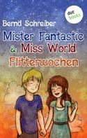 Bernd Schreiber: Mister Fantastic & Miss World - Band 3: Flitterwochen