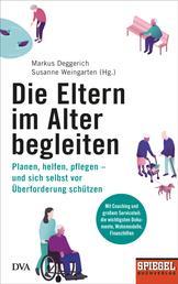 Die Eltern im Alter begleiten - - Planen, helfen, pflegen – und sich selbst vor Überforderung schützen - Ein SPIEGEL-Buch