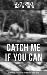 CATCH ME IF YOU CAN - The Incredible Life Stories of Two Runaway Slaves: Jacob D. Green & Louis Hughes - Thirty Years a Slave & Narrative of the Life of J.D. Green, A Runaway Slave - Accounts of the two African American Slaves and their Courageous but Life-Threatening Attempts to Break Free