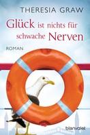 Theresia Graw: Glück ist nichts für schwache Nerven ★★★★