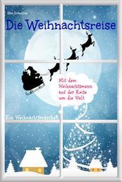 Die Weihnachtsreise - Ein Weihnachtsmärchen - Wunschkind, Pia und Pit erleben ein unvergessliches Weihnachtsfest