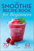 Mendocino Press: The Smoothie Recipe Book for Beginners
