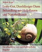 Robert Kopf: Leaky Gut, Durchlässiger Darm Behandlung mit Heilpflanzen und Naturheilkunde