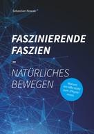 Sebastian Nowak: Faszinierende Faszien-Natürliches Bewegen