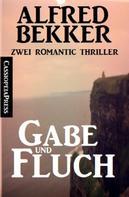 Alfred Bekker: Gabe und Fluch: Zwei Romantic Thriller