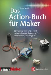 Das Action-Buch für Maker - Bewegung, Licht und Sound mit Arduino und Raspberry Pi – Experimente und Projekte