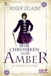Die Burgen des Chaos (Die Chroniken von Amber, Bd. 5) - Die Chroniken von Amber 5