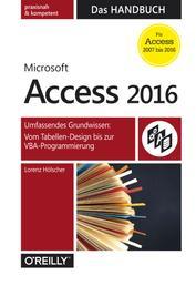 Microsoft Access 2016 - Das Handbuch - Umfassendes Grundwissen: Vom Tabellen-Design bis zur VBA-Programmierung