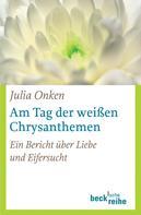 Julia Onken: Am Tag der weißen Chrysanthemen ★★★