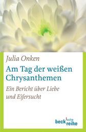 Am Tag der weißen Chrysanthemen - Ein Bericht über Liebe und Eifersucht