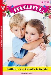 Mami 1730 – Familienroman - Entführt – zwei Kinder in Gefahr