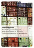 Sebastian Mosmann: Beschaffungscontrolling und Risikomanagement in Bezug auf Lieferantenbewertung in der Industrie