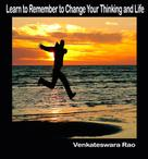 Venkateswara Rao: Learn to Remember to Change Your Thinking and Life