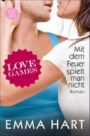 Emma Hart: Love Games - Mit dem Feuer spielt man nicht ★★★★