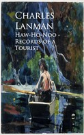 Charles Lanman: Haw-Ho-Noo - Records of a Tourist