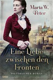 Eine Liebe zwischen den Fronten - Historischer Roman