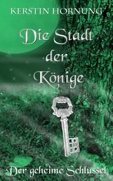 Die Stadt der Könige - Der geheime Schlüssel - Band 2