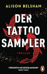 Der Tattoosammler - Thriller – »Unheimlich und süchtig machend!« Daily Mail