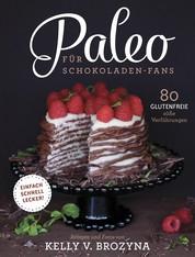 Paleo für Schokoladen-Fans - 80 glutenfreie süße Versuchungen