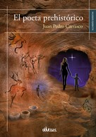 Juan Pedro Carrasco: El poeta prehistórico
